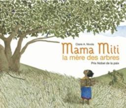 Mama Miti, la mère des arbres : prix Nobel de la paix / Claire A. Nivola   Nivola, Claire A.. Auteur