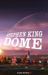 Dôme. Tome 1 : roman / Stephen King   King, Stephen (1947-....). Auteur