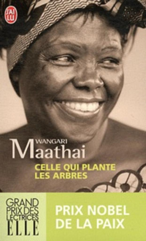 Celle qui plante les arbres / Wangari Maathai   Maathai, Wangari (1940-2011). Auteur