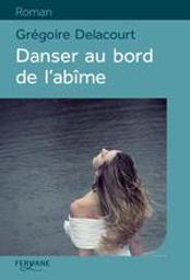 Danser au bord de l'abîme : roman / Grégoire Delacourt | Delacourt, Grégoire (1960-....). Auteur