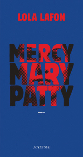Mercy, Mary, Patty : roman / Lola Lafon | Lafon, Lola (1974-....). Auteur