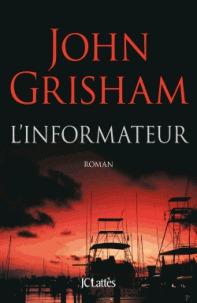 L' informateur : roman / John Grisham   Grisham, John (1955-....). Auteur