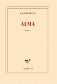 Alma : roman / Jean-Marie Gustave Le Clézio | Le Clézio, Jean-Marie Gustave (1940-....). Auteur