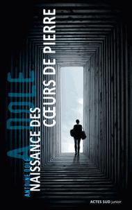 Naissance des coeurs de pierre / Antoine Dole   Dole, Antoine (1981-....). Auteur