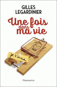 Une fois dans ma vie : roman / Gilles Legardinier | Legardinier, Gilles (1965-....). Auteur