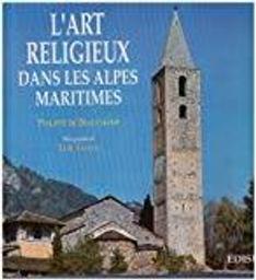 L' Art religieux dans les Alpes-Maritimes : architecture religieuse, peintures murales et retables / Philippe de Beauchamp   Beauchamp, Philippe de. Auteur