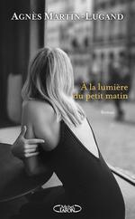 À la lumière du petit matin / Agnès Martin-Lugand | Martin-Lugand, Agnès. Auteur