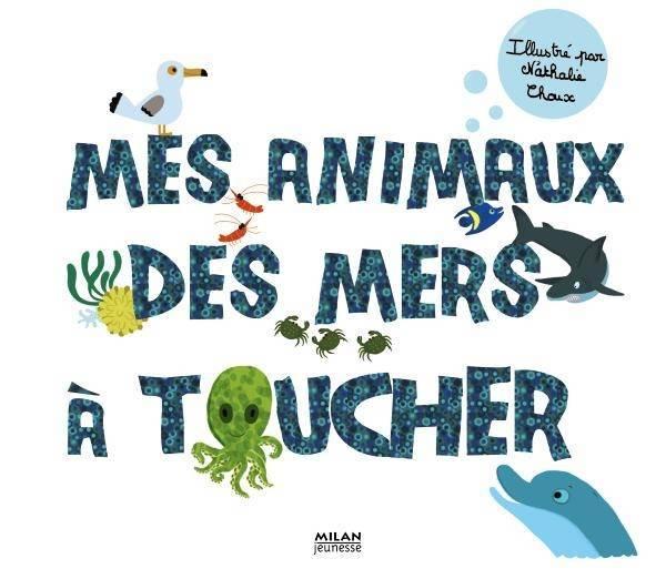Mes animaux des mers à toucher / illustré par Nathalie Choux | Choux, Nathalie (1967-....). Auteur