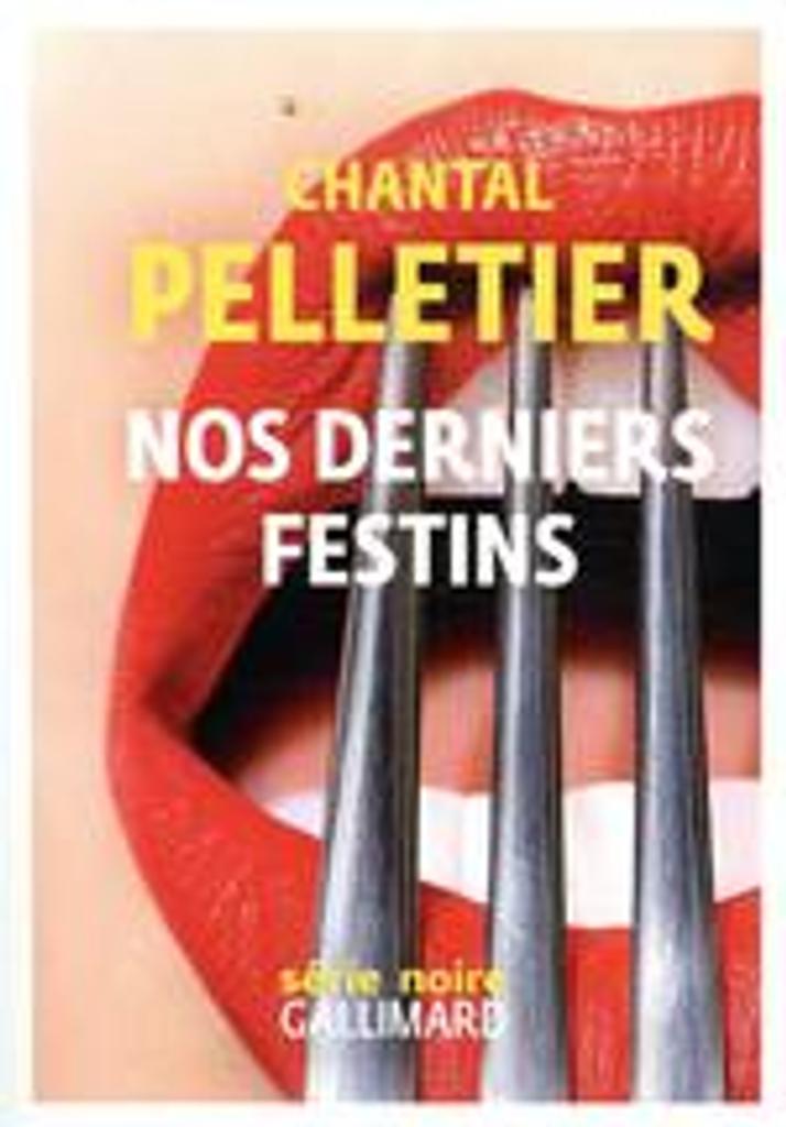 Nos derniers festins / Chantal Pelletier   Pelletier, Chantal (1949-....). Auteur