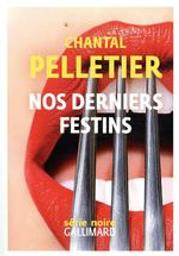 Nos derniers festins / Chantal Pelletier | Pelletier, Chantal (1949-....). Auteur