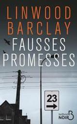 Fausses promesses / Linwood Barclay | Barclay, Linwood (1955-....). Auteur