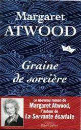 Graine de sorcière : roman / Margaret Atwood   Atwood, Margaret (1939-....). Auteur
