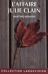 L'affaire Julie Clain / Martine Gasnier   Gasnier, Martine (1948-....). Auteur