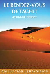 Le rendez-vous de Taghit / Jean-Paul Fosset | Fosset, Jean-Paul (1952-....). Auteur