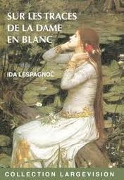 Sur les traces de la dame en blanc / Ida Lespagnol | Lespagnol, Ida (1949-....). Auteur