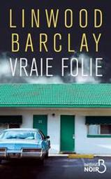 Vraie folie / Linwood Barclay   Barclay, Linwood (1955-....). Auteur
