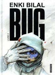 Bug. Livre 2 / Enki Bilal | Bilal, Enki (1951-....). Scénariste. Illustrateur