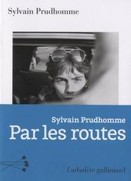 Par les routes : roman / Sylvain Prudhomme | Prudhomme, Sylvain (1979-....). Auteur
