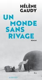 Un monde sans rivage : roman / Hélène Gaudy | Gaudy, Hélène (1979-....). Auteur