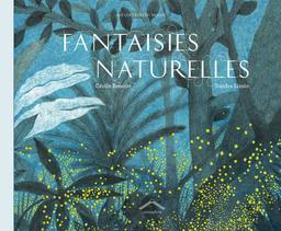 Fantaisies naturelles / texte : Cécile Benoist | Benoist, Cécile (1977-....). Auteur