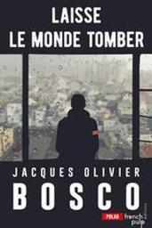 Laisse le monde tomber / Jacques Olivier Bosco | Bosco, Jacques Olivier (1967-....). Auteur