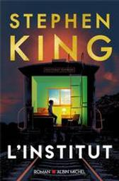 L'institut : roman / Stephen King   King, Stephen (1947-....). Auteur