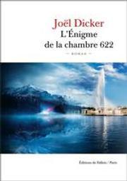 L'énigme de la chambre 622 : roman / Joël Dicker   Dicker, Joël (1985-....). Auteur