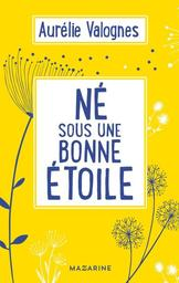 Né sous une bonne étoile / Aurélie Valognes   Valognes, Aurélie (1983-....). Auteur