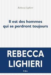 Il est des hommes qui se perdront toujours : roman / Rebecca Lighieri | Lighieri, Rebecca (1966-....). Auteur