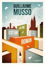La vie est un roman : roman / Guillaume Musso   Musso, Guillaume (1974-....). Auteur