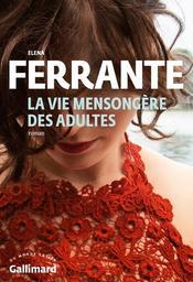 La vie mensongère des adultes : roman / Elena Ferrante   Ferrante, Elena. Auteur