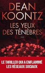 Les yeux des ténèbres / Dean Koontz | Koontz, Dean Ray (1945-....). Auteur