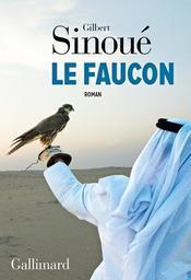 Le faucon : roman / Gilbert Sinoué | Sinoué, Gilbert (1947-....). Auteur