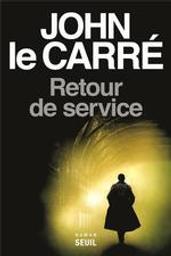 Retour de service : roman / John le Carré | Le Carré, John (1931-....). Auteur