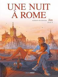 Une nuit à Rome. Livre 4 / scénario & dessins, Jim | Jim (1966-....). Scénariste. Illustrateur