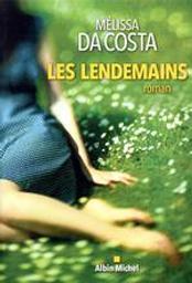 Les lendemains : roman / Mélissa Da Costa   Da Costa, Mélissa (1991?-....). Auteur