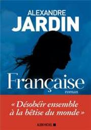 Française : roman / Alexandre Jardin   Jardin, Alexandre (1965-....). Auteur
