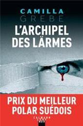 L'archipel des larmes / Camilla Grebe | Grebe, Camilla (1968-....). Auteur