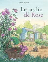 Le jardin de Rose / Hervé Duphot | Duphot, Hervé. Scénariste. Illustrateur