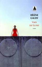 Vues sur la mer : roman / Hélène Gaudy | Gaudy, Hélène (1979-....). Auteur