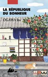 La république du bonheur : roman / Ito Ogawa | Ogawa, Ito (1973-....). Auteur