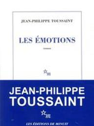 Les émotions / Jean-Philippe Toussaint   Toussaint, Jean-Philippe (1957-....). Auteur
