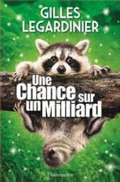 Une chance sur un milliard / Gille Legardinier   Legardinier, Gilles (1965-....). Auteur