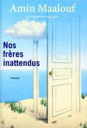 Nos frères inattendus : roman / Amin Maalouf,... | Maalouf, Amin (1949-....). Auteur