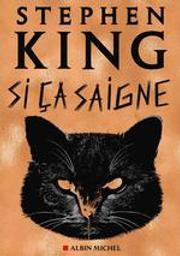 Si ça saigne : nouvelles / Stephen King   King, Stephen (1947-....). Auteur
