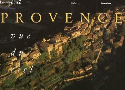 La Provence vue du ciel / photogr. de François Jourdan | Jourdan, François (1959-....). Photographe