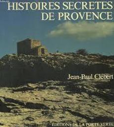 Lieux et histoires secrètes de Provence / Jean-Paul Clébert   Clébert, Jean-Paul (1926-2011). Auteur