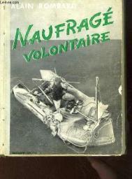 Histoire du naufragé volontaire | Bombard, Alain (1924-2005). Auteur