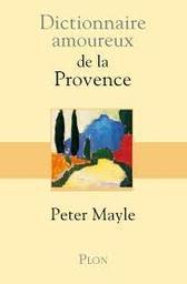 Dictionnaire amoureux de la Provence / Peter Mayle | Mayle, Peter (1939-2018). Auteur